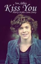 Kiss You (Harry Styles Love Story) by 5sos_killjoy