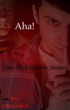 Aha! (One-shot Horror Stories) by ptxfanfics