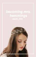 Becoming Mrs Hemmings || On Hold by youprobablypissmeoff