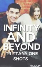 Infinity and Beyond (Trittany One Shots) by trittxny