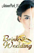Brink Wedding [BOOK 1] by AutumnPark_15