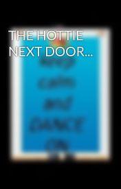 THE HOTTIE NEXT DOOR... by BEINGABLESSIN14
