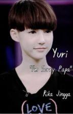 "Yuri ""I'm sorry Papa"" [OneShoot] by rika_jingga"
