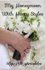 My Honeymoon with Harry Styles by 1D_sprinkles