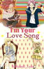 I'm Your Love Song (NaLu Fanfiction) by Kawaii_Love_