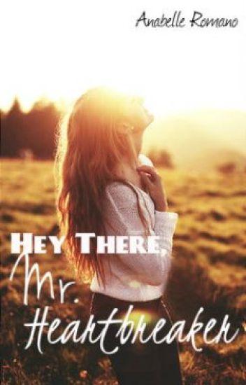 Hey There, Mr. Heartbreaker