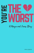 You're the Worst: A Maya and Lucas Story by MelindaZucca