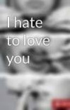 I hate to love you by ayoo_its_pato