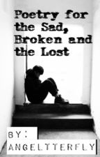 Poetry For The Sad, Broken and the Lost by Angeltterfly