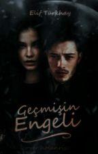 Aşk Geçmişin Engeli by elif_turkhay