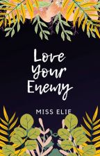 LOVE YOUR ENEMY (EDITING) by miss_eliee
