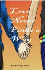 Love Never Finds a Way by Rubylucy