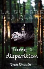 [La Guerre Des Clans]Cycle 1 : Origines Tome 1 : Disparition TERMINÉ by Etoile-Eternelle