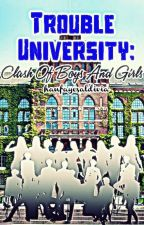 Trouble University: Clash of Boys and Girls by hanfayesaldivia