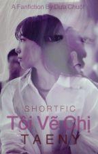 TÔI VẼ CHỊ [SHORTFIC-TaeNy] (END) by Mr-DuaChuot
