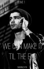 We can make it til the end || Z.M (terminé) by smokinzayn