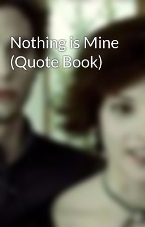 Nothing Is Mine Quote Book Quotes Wattpad