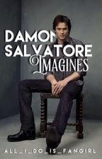Damon Salvatore Imagines (The Vampire Diaries) by All_I_Do_Is_Fangirl