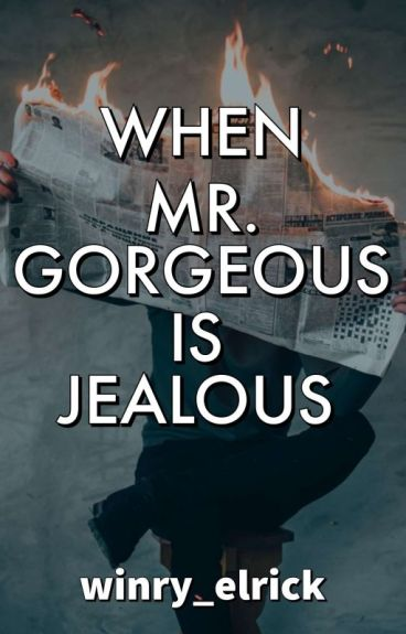 When Mr. Gorgeous Got Jealous