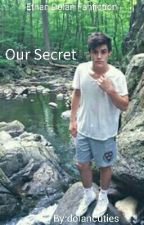 Our Secret | Ethan Dolan Fanfic by dolancuties