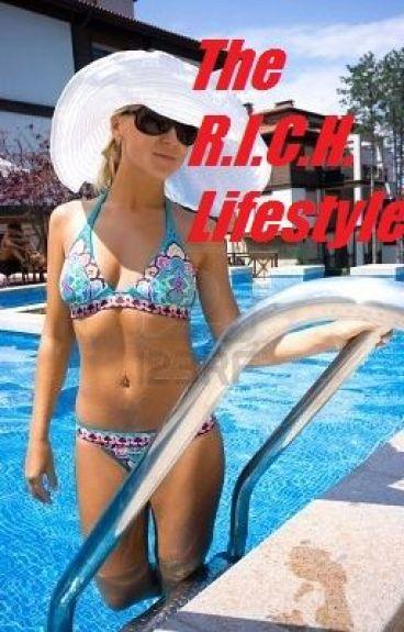 The R.I.C.H. Lifestyle (On Hiatus) by SophiaXoXo