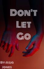 Don't Let Go •short story• by AsjaxMichaelle
