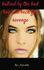 bullied by the bad boy and back for revenge by _Alycatty
