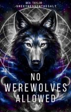 No Werewolves Allowed  by SweetnessInTheSalt