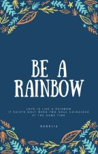 BE A RAINBOW by Delia16_