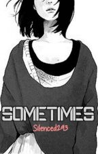 SOMETIMES by Silenced293
