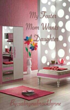 My Foster Mom Wants A Daughter -  Book 1 Of A Series by sabrynabrooklynne
