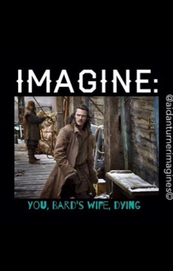 IMAGINE: You, Bard's wife, dying