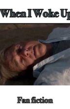 When I woke up by i-dibbsed-gibbs
