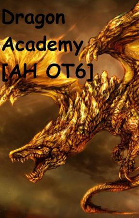 Dragon Academy [AH OT6] [DISCONTINUED] by FoulLily