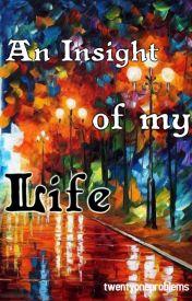 An Insight Of My Life by twentyoneproblems