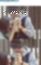 V.H.W Story by Xue_Qii
