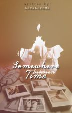 Somewhere Between Time by LoveLornMe