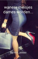 wanneer meisjes dames worden... by mvr_youss