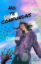 No Te confundas.©+18 by Liselene