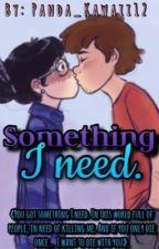 Something I Need [Dipper&Tú] [Book #1]. by Panda_Kawaii12