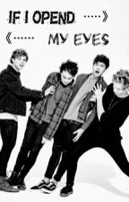 If I opend my eyes - 5sos Fanfic by CalHisLeakedSnap