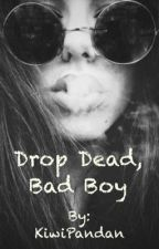 Drop dead, Bad Boy by KiwiPandan