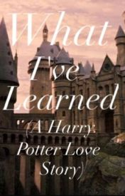 What I've Learned (A Harry Potter Love Story) by I_Went_To_Hogwarts