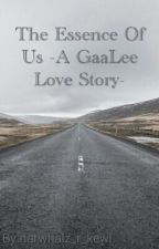 The Essence Of Us -A GaaLee Love Story- by narwhalz_r_kewl