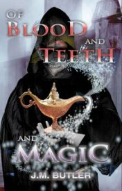 Of Blood and Teeth and Magic (Completed) (#Wattys2016) (#LunarRealms World) by JessicaBFry