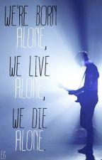 We're born alone, we live alone, we die alone.  (Jalex) Slow Updates by Leviismyheichou
