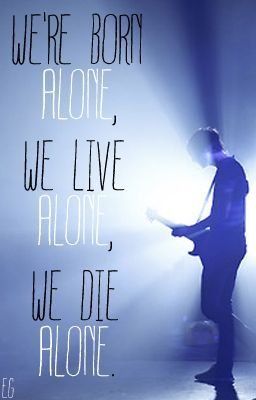 We're born alone, we live alone, we die alone. (Jalex ...