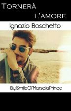 Tornerà l'amore|| Ignazio Boschetto (IN REVISIONE) by SmileOfMarsalaPrince