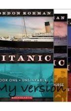 Titanic :by Gordan Korman: My Version by Ctall0217