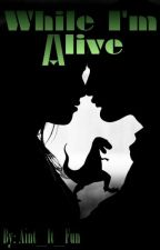 While I'm Alive (An Owen Grady Story) #Wattys2016 by Aint_It_Fun